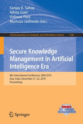 Secure Knowledge Management in Artificial Intelligence Era: 8th International Conference, Skm 2019, Goa, India, December 21-22, 2019, Proceedings-cover