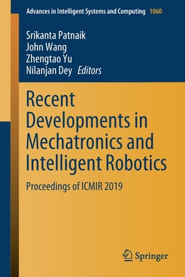 Recent Developments in Mechatronics and Intelligent Robotics: Proceedings of Icmir 2019-cover