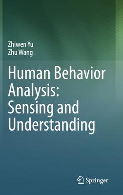 Human Behavior Analysis: Sensing and Understanding-cover