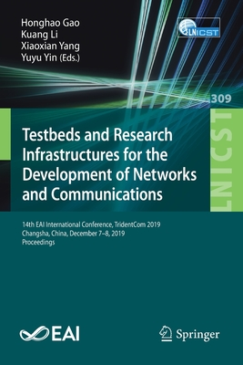 Testbeds and Research Infrastructures for the Development of Networks and Communications: 14th Eai International Conference, Tridentcom 2019, Changsha-cover