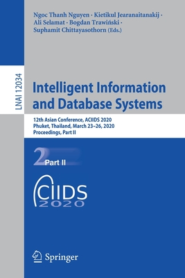 Intelligent Information and Database Systems: 12th Asian Conference, Aciids 2020, Phuket, Thailand, March 23-26, 2020, Proceedings, Part II-cover