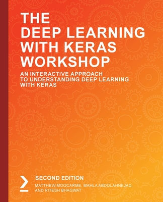 The Deep Learning with Keras Workshop, Second Edition