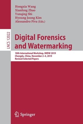 Digital Forensics and Watermarking: 18th International Workshop, Iwdw 2019, Chengdu, China, November 2-4, 2019, Revised Selected Papers-cover