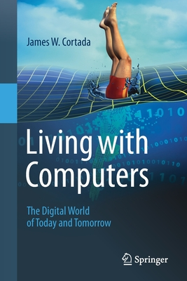 Living with Computers: The Digital World of Today and Tomorrow-cover