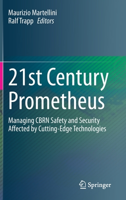 21st Century Prometheus: Managing Cbrn Safety and Security Affected by Cutting-Edge Technologies-cover