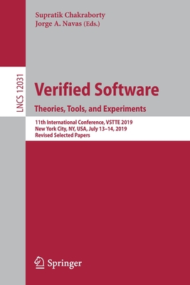 Verified Software. Theories, Tools, and Experiments: 11th International Conference, Vstte 2019, New York City, Ny, Usa, July 13-14, 2019, Revised Sele-cover