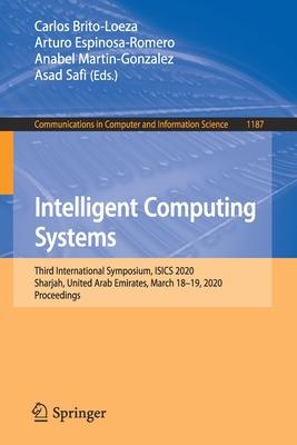 Intelligent Computing Systems: Third International Symposium, Isics 2020, Sharjah, United Arab Emirates, March 18-19, 2020, Proceedings-cover