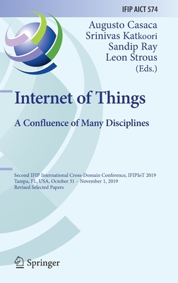 Internet of Things. a Confluence of Many Disciplines: Second Ifip International Cross-Domain Conference, Ifipiot 2019, Tampa, Fl, Usa, October 31 - No-cover