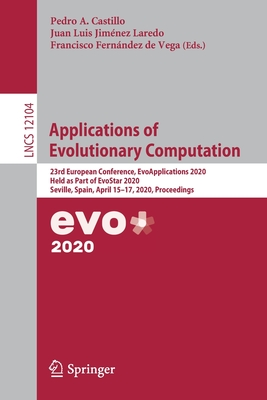 Applications of Evolutionary Computation: 23rd European Conference, Evoapplications 2020, Held as Part of Evostar 2020, Seville, Spain, April 15-17, 2-cover