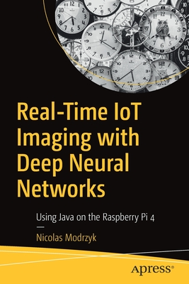 Real-Time Iot Imaging with Deep Neural Networks: Using Java on the Raspberry Pi 4-cover