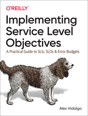 Implementing Service Level Objectives: A Practical Guide to Slis, Slos, and Error Budgets-cover