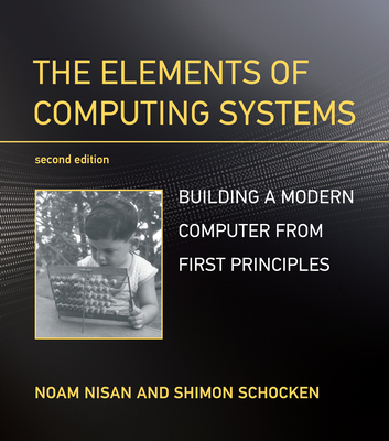 The Elements of Computing Systems: Building a Modern Computer from First Principles, 2/e (Paperback)-cover
