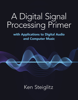 A Digital Signal Processing Primer: With Applications to Digital Audio and Computer Music-cover