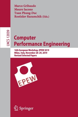 Computer Performance Engineering: 16th European Workshop, Epew 2019, Milan, Italy, November 28-29, 2019, Revised Selected Papers-cover
