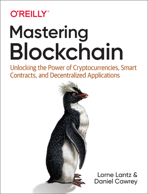 Mastering Blockchain: Unlocking the Power of Cryptocurrencies, Smart Contracts, and Decentralized Applications-cover