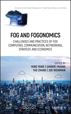 Fog and Fogonomics: Challenges and Practices of Fog Computing, Communication, Networking, Strategy, and Economics-cover