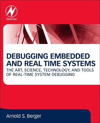 Debugging Embedded and Real-Time Systems: The Art, Science, Technology, and Tools of Real-Time System Debugging-cover
