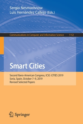 Smart Cities: Second Ibero-American Congress, Icsc-Cities 2019, Soria, Spain, October 7-9, 2019, Revised Selected Papers-cover