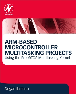 ARM-Based Microcontroller Multitasking Projects: Using the FreeRTOS Multitasking Kernel-cover