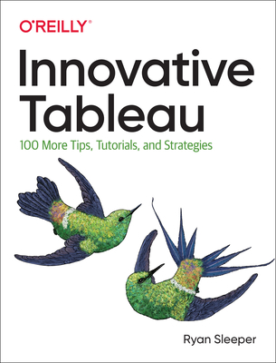 Innovative Tableau: 100 More Tips, Tutorials, and Strategies-cover
