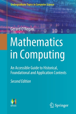 Mathematics in Computing: An Accessible Guide to Historical, Foundational and Application Contexts 2/e-cover