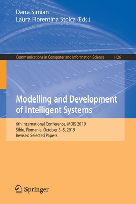 Modelling and Development of Intelligent Systems: 6th International Conference, Mdis 2019, Sibiu, Romania, October 3-5, 2019, Revised Selected Papers-cover