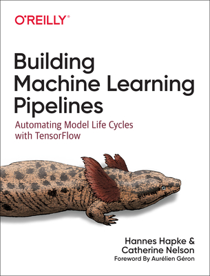 Building Machine Learning Pipelines: Automating Model Life Cycles with Tensorflow-cover