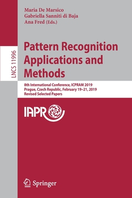 Pattern Recognition Applications and Methods: 8th International Conference, Icpram 2019, Prague, Czech Republic, February 19-21, 2019, Revised Selecte-cover