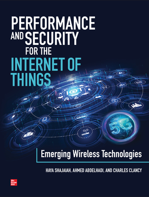 Performance and Security for the Internet of Things: Emerging Wireless Technologies-cover