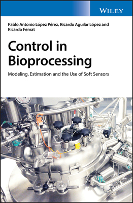 Control in Bioprocessing: Modeling, Estimation and the Use of Soft Sensors-cover