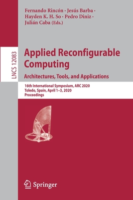 Applied Reconfigurable Computing. Architectures, Tools, and Applications: 16th International Symposium, ARC 2020, Toledo, Spain, April 1-3, 2020, Proc-cover