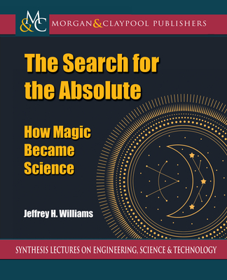 The Search for the Absolute: How Magic Became Science-cover