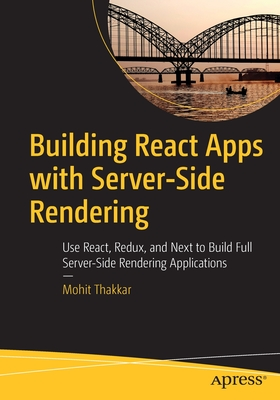 Building React Apps with Server-Side Rendering: Use React, Redux, and Next to Build Full Server-Side Rendering Applications-cover