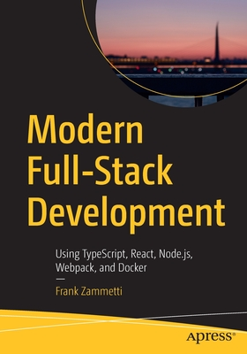 Modern Full-Stack Development: Using Typescript, React, Node.Js, Webpack, and Docker-cover