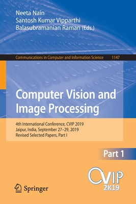 Computer Vision and Image Processing: 4th International Conference, Cvip 2019, Jaipur, India, September 27-29, 2019, Revised Selected Papers, Part I-cover
