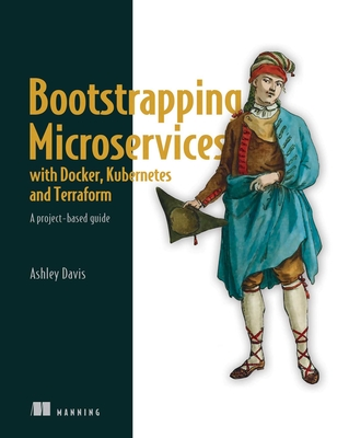 Bootstrapping Microservices with Docker, Kubernetes, and Terraform: A Project-Based Guide-cover