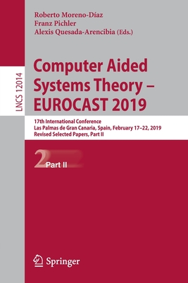 Computer Aided Systems Theory - Eurocast 2019: 17th International Conference, Las Palmas de Gran Canaria, Spain, February 17-22, 2019, Revised Selecte-cover