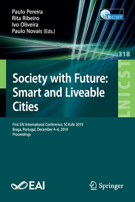 Society with Future: Smart and Liveable Cities: First Eai International Conference, Sc4life 2019, Braga, Portugal, December 4-6, 2019, Proceedings-cover