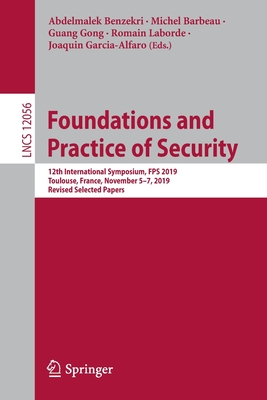 Foundations and Practice of Security: 12th International Symposium, Fps 2019, Toulouse, France, November 5-7, 2019, Revised Selected Papers-cover