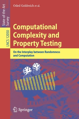 Computational Complexity and Property Testing: On the Interplay Between Randomness and Computation-cover