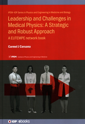 Leadership and Challenges in Medical Physics: A Strategic and Robust Approach: A EUTEMPE network book-cover