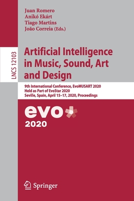 Artificial Intelligence in Music, Sound, Art and Design: 9th International Conference, Evomusart 2020, Held as Part of Evostar 2020, Seville, Spain, A-cover