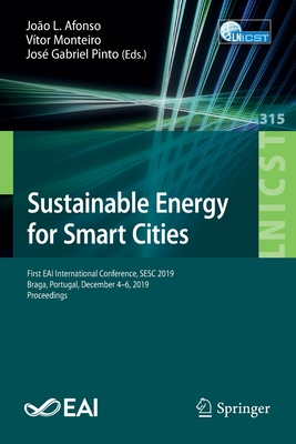 Sustainable Energy for Smart Cities: First Eai International Conference, Sesc 2019, Braga, Portugal, December 4-6, 2019, Proceedings-cover