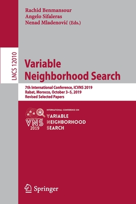 Variable Neighborhood Search: 7th International Conference, Icvns 2019, Rabat, Morocco, October 3-5, 2019, Revised Selected Papers