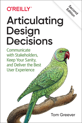 Articulating Design Decisions: Communicate with Stakeholders, Keep Your Sanity, and Deliver the Best User Experience-cover