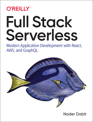 Full Stack Serverless: Modern Application Development with React, Aws, and Graphql-cover