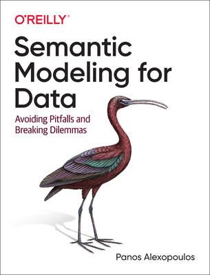 Semantic Modeling for Data: Avoiding Pitfalls and Breaking Dilemmas-cover