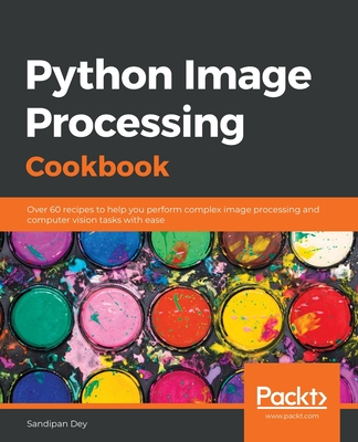 Python Image Processing Cookbook: Over 60 recipes to help you perform complex image processing and computer vision tasks with ease-cover