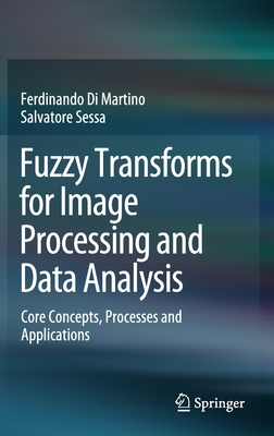 Fuzzy Transforms for Image Processing and Data Analysis: Core Concepts, Processes and Applications