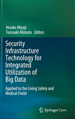 Security Infrastructure Technology for Integrated Utilization of Big Data: Applied to the Living Safety and Medical Fields-cover